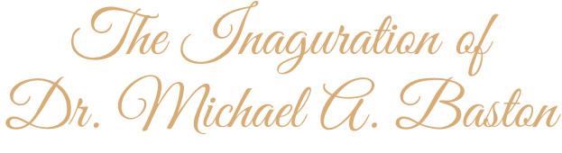 The Inauguration of Dr. Michael A. Baston